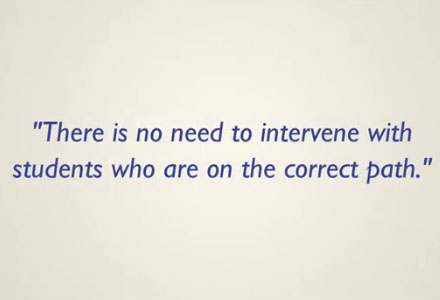 There is no need to intervene with students who are on the correct path