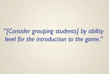 """[Consider grouping students] by ability level for introduction to the game."""