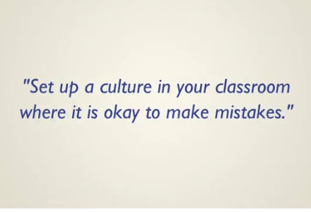 """Set up a culture in your classroom where it is okay to make mistakes."""